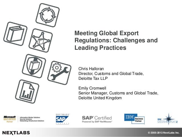 Meeting Global Export Regulations: Challenges and Leading Practices  Chris Halloran Director, Customs and Global Trade, De...