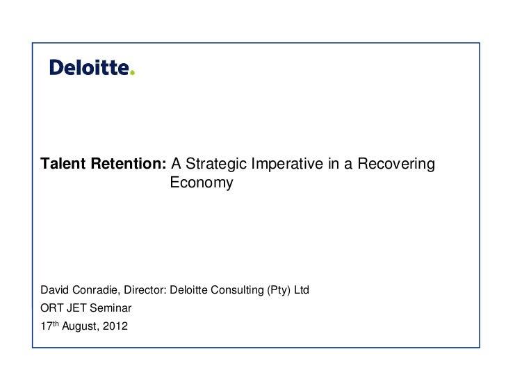 Talent Retention: A Strategic Imperative in a Recovering                  EconomyDavid Conradie, Director: Deloitte Consul...