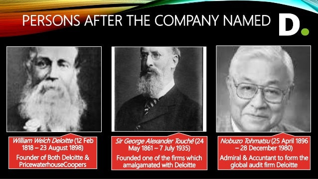EARLY HISTORY • In 1845, William Welch Deloitte opened an office in Basinghall Street in London. He went on to open an off...
