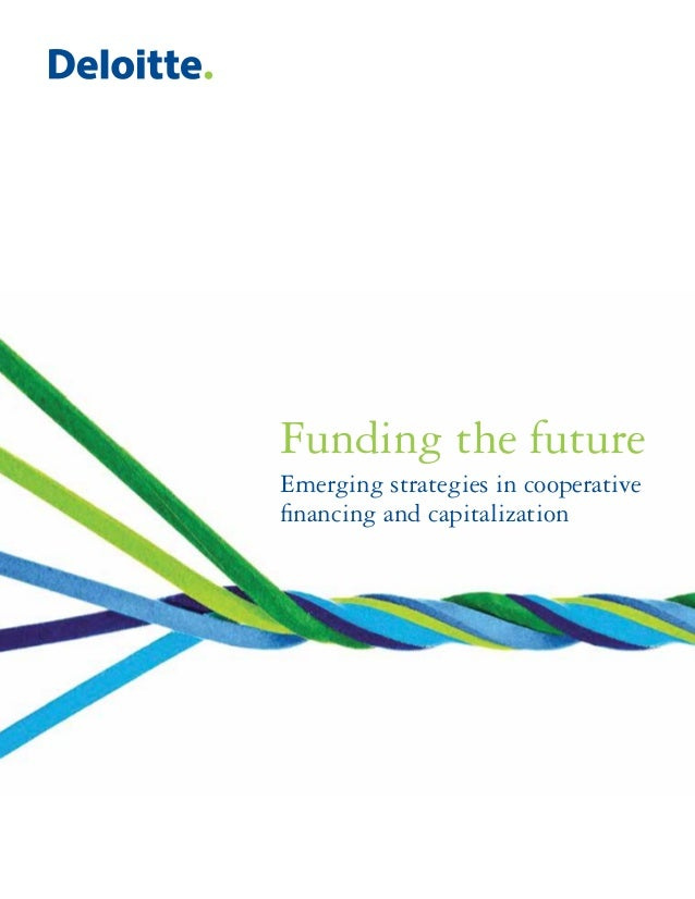 Funding the futureEmerging strategies in cooperativefinancing and capitalization