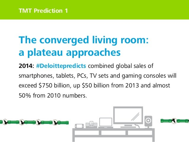 TMT Prediction 1  The converged living room: a plateau approaches 2014: #Deloittepredicts combined global sales of smartph...