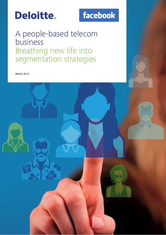 March 2015 A people-based telecom business Breathing new life into segmentation strategies