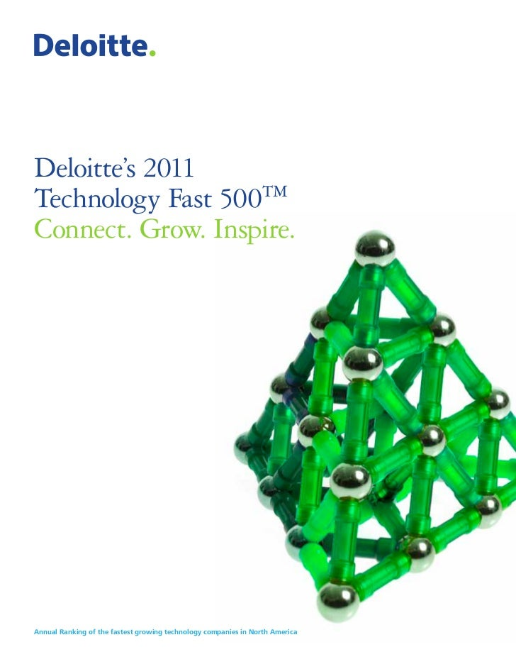 Deloitte's 2011Technology Fast 500TMConnect. Grow. Inspire.Annual Ranking of the fastest growing technology companies in N...