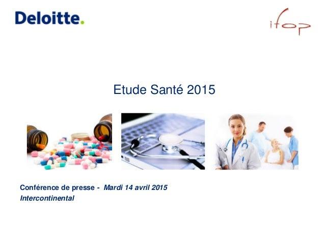 Etude Santé 2015 Conférence de presse - Mardi 14 avril 2015 Intercontinental