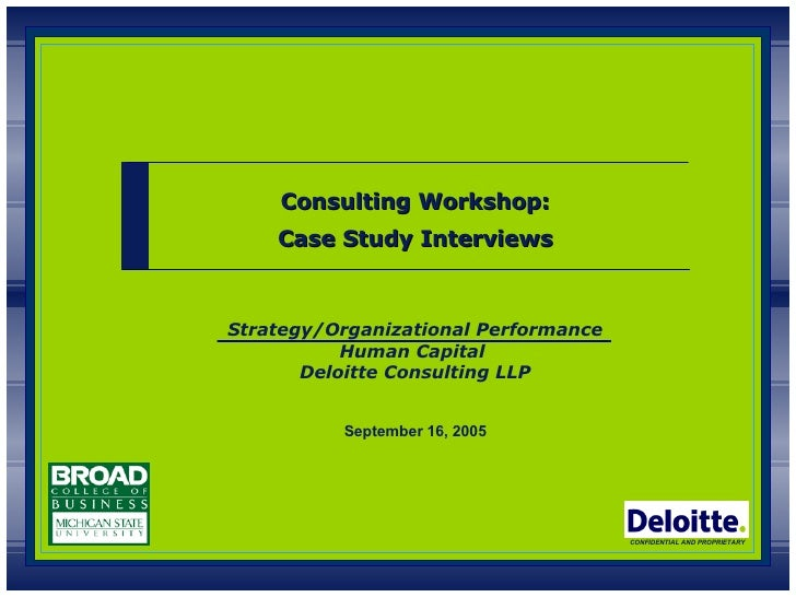 Strategy/Organizational Performance Human Capital  Deloitte Consulting LLP CONFIDENTIAL AND PROPRIETARY Consulting Worksho...
