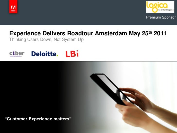 """Premium Sponsor     Experience Delivers Roadtour Amsterdam May 25th 2011     Thinking Users Down, Not System Up""""Customer E..."""