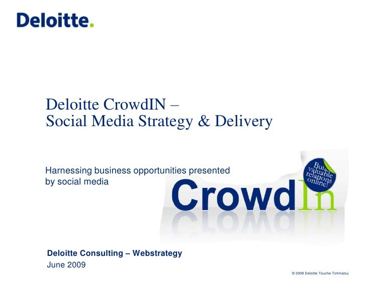 Deloitte CrowdIn – Social Media Strategy& Delivery<br />Harnessing business opportunities presented by social media<br />D...
