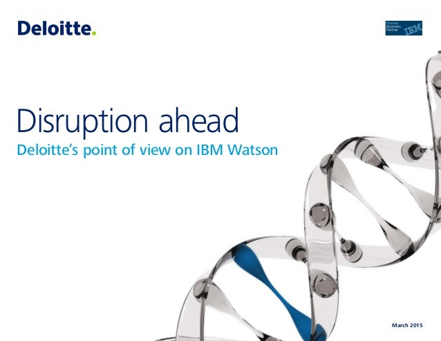 March 2015 Disruption ahead Deloitte's point of view on IBM Watson