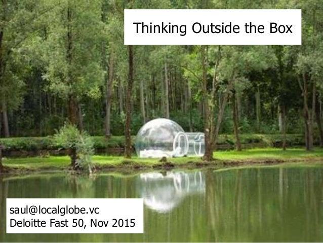 Thinking Outside the Box saul@localglobe.vc Deloitte Fast 50, Nov 2015