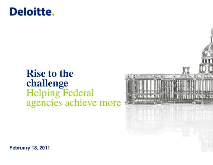 Rise to the challengeHelping Federal agencies achieve more<br />February 18, 2011<br />