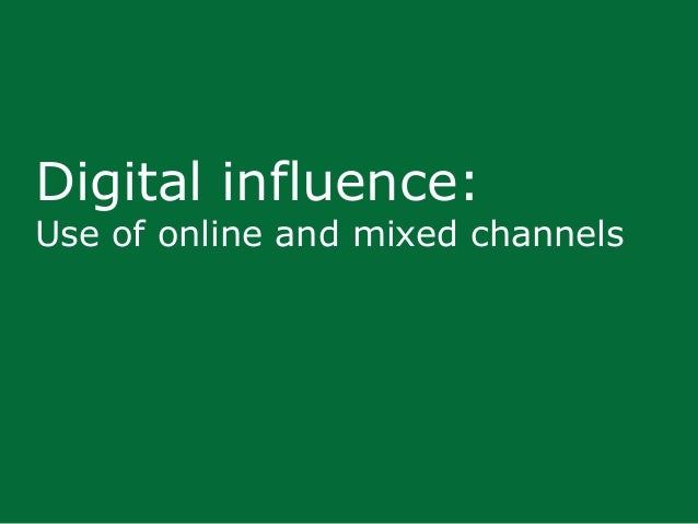 Digital influence: Use of online and mixed channels