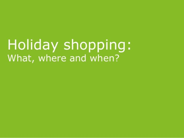Holiday shopping: What, where and when?