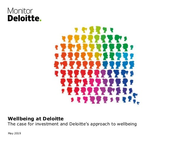 Wellbeing at Deloitte The case for investment and Deloitte's approach to wellbeing May 2019