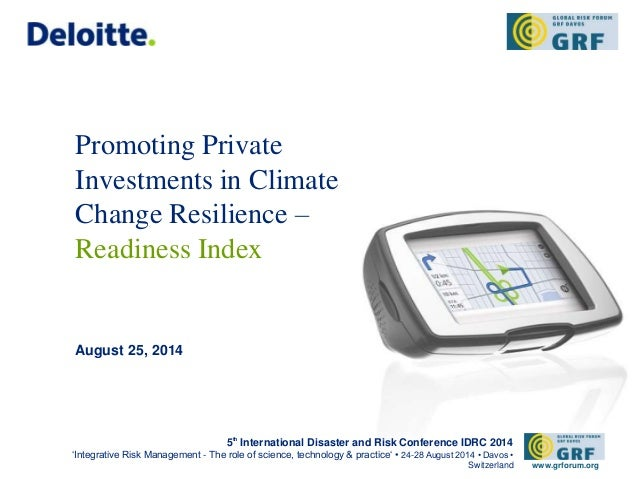 Promoting Private  Investments in Climate  Change Resilience –  Readiness Index  August 25, 2014  5th International Disast...