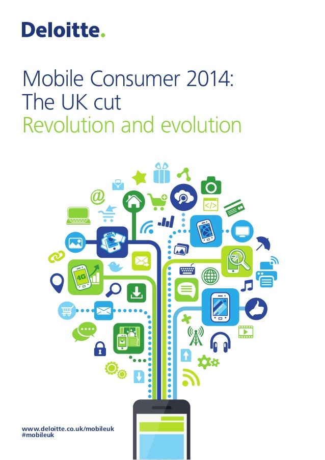 Mobile Consumer 2014: The UK cut Revolution and evolution www.deloitte.co.uk/mobileuk #mobileuk