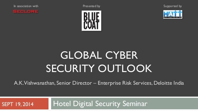 In association with Presented by Supported by  GLOBAL CYBER  SECURITY OUTLOOK  A.K. Vishwanathan, Senior Director – Enterp...
