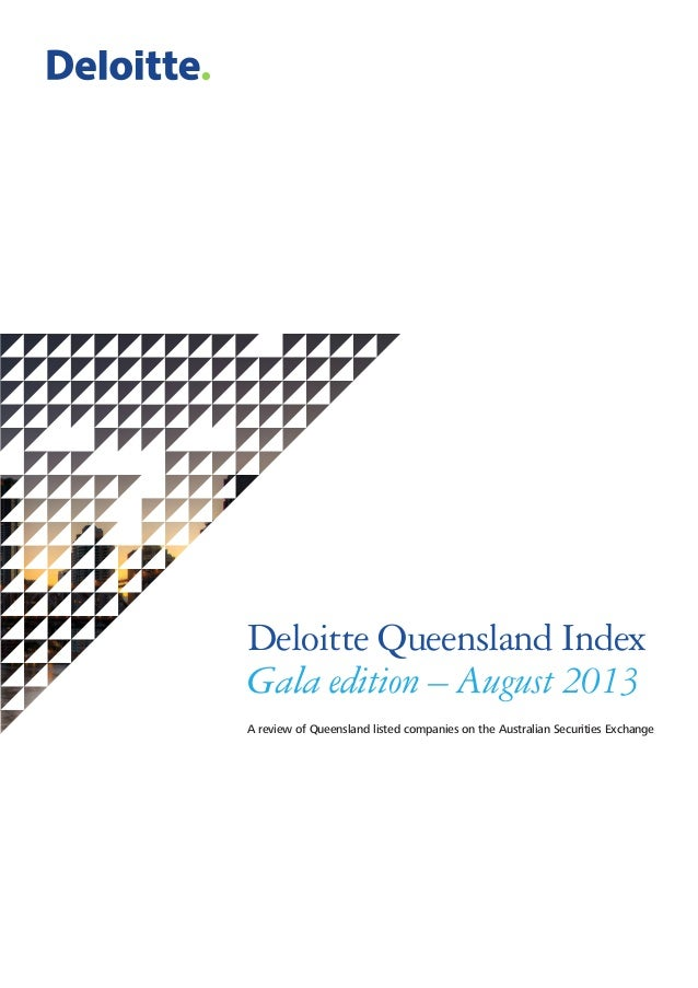 Deloitte Queensland Index Gala edition – August 2013 A review of Queensland listed companies on the Australian Securities ...