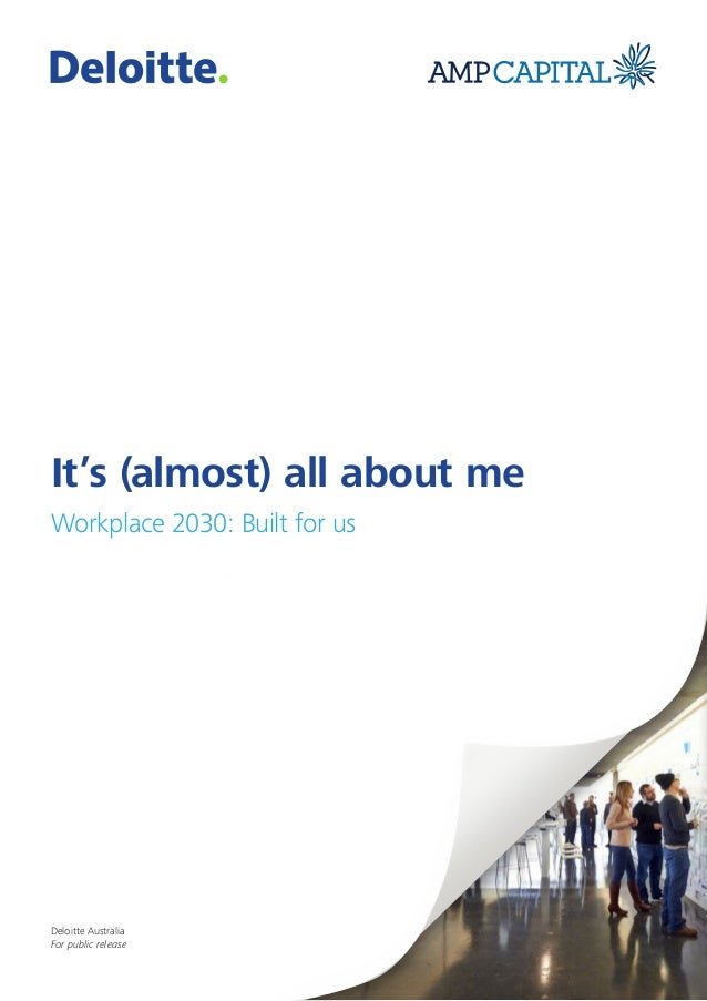 It's (almost) all about me Workplace 2030: Built for us Deloitte Australia For public release