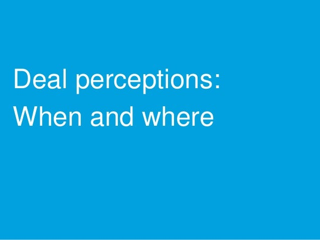 Deal perceptions: When and where