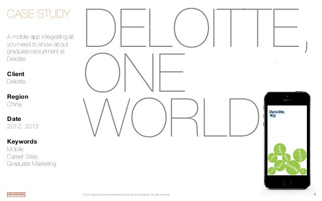 1© 2014 Maximum Employment Marketing Group ltd. (Shanghai). All rights reserved. DELOITTE, ONE  WORLD CASE STUDY   A mobil...