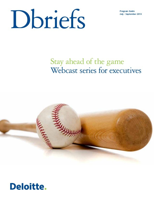 Dbriefs Program Guide July - September 2013 Stay ahead of the game Webcast series for executives
