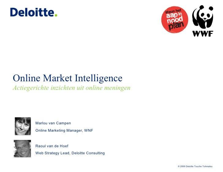 Online Market Intelligence Actiegerichte inzichten uit online meningen Marlou van Campen Online Marketing Manager, WNF Rao...