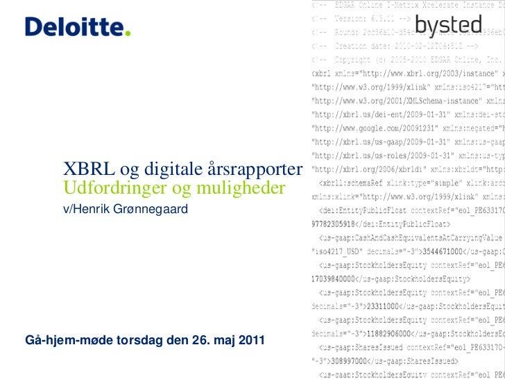 XBRL og digitale årsrapporter     Udfordringer og muligheder     v/Henrik GrønnegaardGå-hjem-møde torsdag den 26. maj 2011