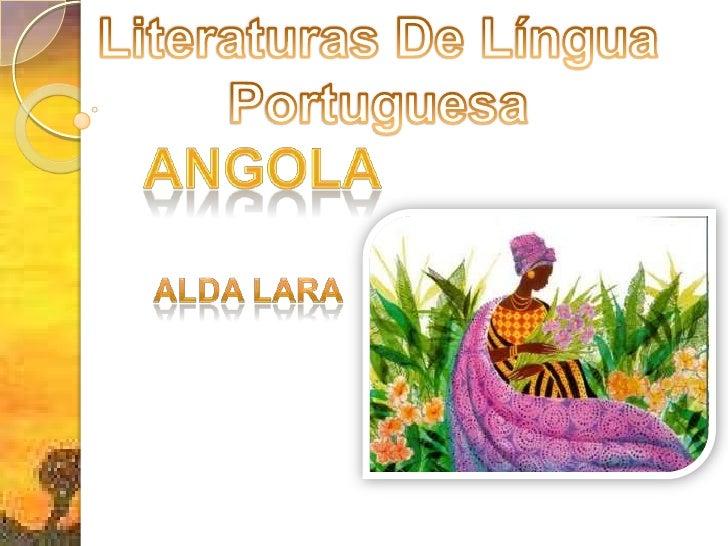 Literaturas De Língua Portuguesa<br />angola<br />Alda lara<br />