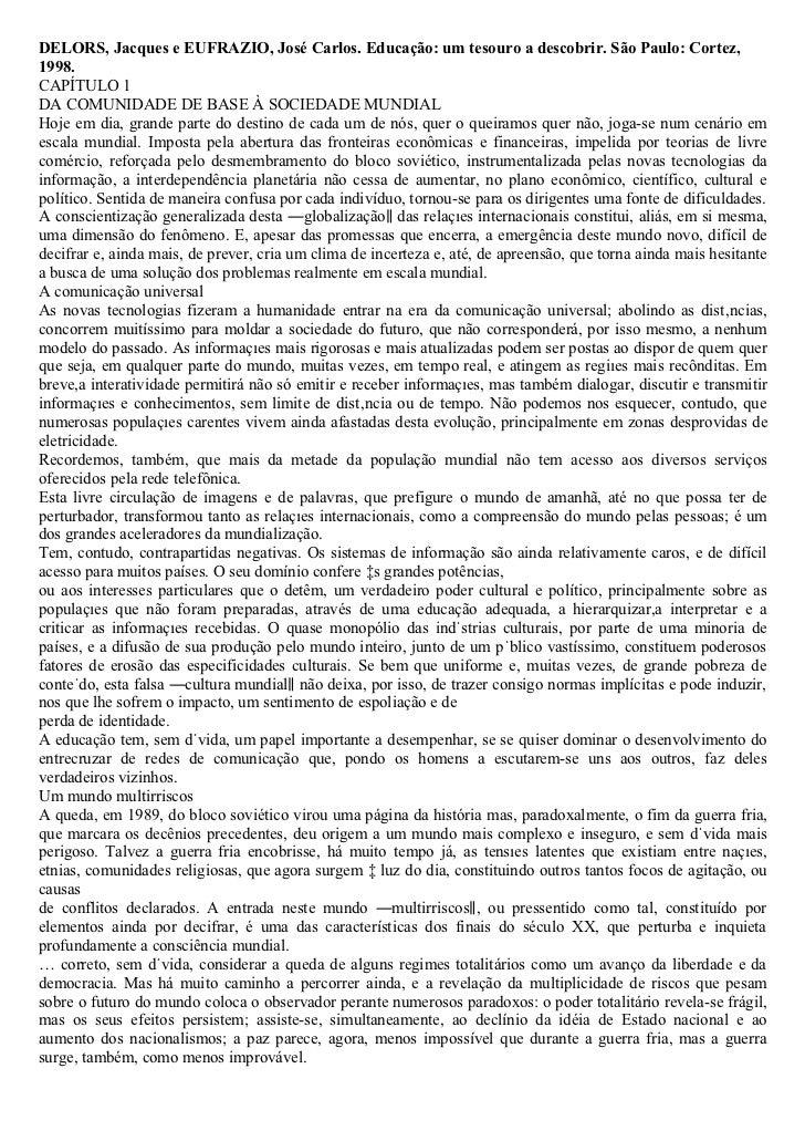 DELORS, Jacques e EUFRAZIO, José Carlos. Educação: um tesouro a descobrir. São Paulo: Cortez,1998.CAPÍTULO 1DA COMUNIDADE ...
