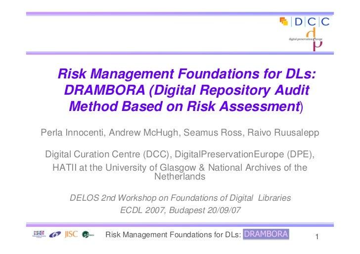 Risk Management Foundations for DLs:     DRAMBORA (Digital Repository Audit      Method Based on Risk Assessment) Perla In...