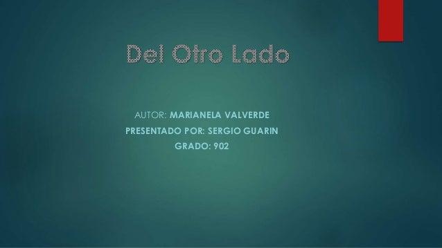 AUTOR: MARIANELA VALVERDE PRESENTADO POR: SERGIO GUARIN GRADO: 902