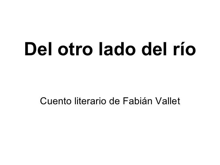 Del otro lado del río Cuento literario de Fabián Vallet