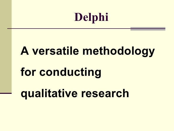 Delphi A versatile methodology  for conducting  qualitative research