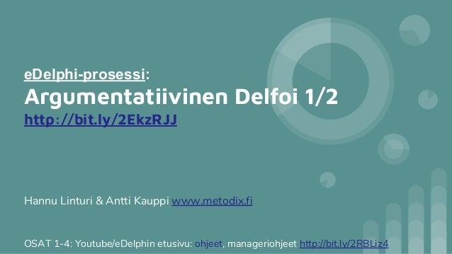 eDelphi-prosessi: Argumentatiivinen Delfoi 1/2 http://bit.ly/2EkzRJJ OSAT 1-4: Youtube/eDelphin etusivu: ohjeet, managerio...