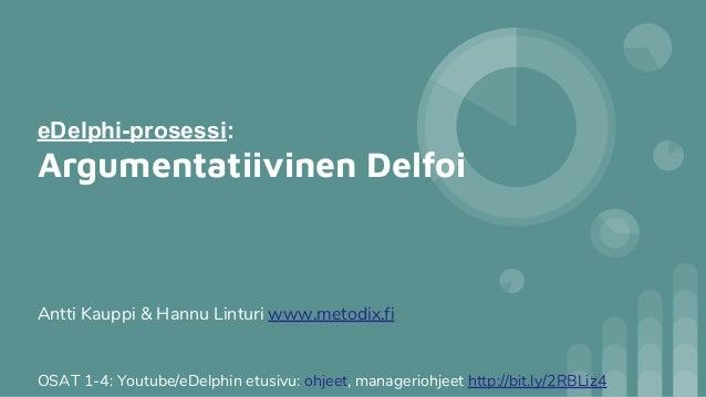 eDelphi-prosessi: Argumentatiivinen Delfoi OSAT 1-4: Youtube/eDelphin etusivu: ohjeet, manageriohjeet http://bit.ly/2RBLiz...