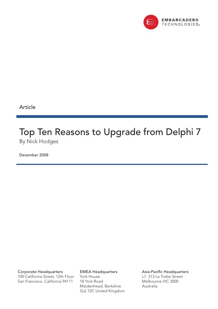 Article    Top Ten Reasons to Upgrade from Delphi 7 By Nick Hodges  December 2008     Corporate Headquarters              ...