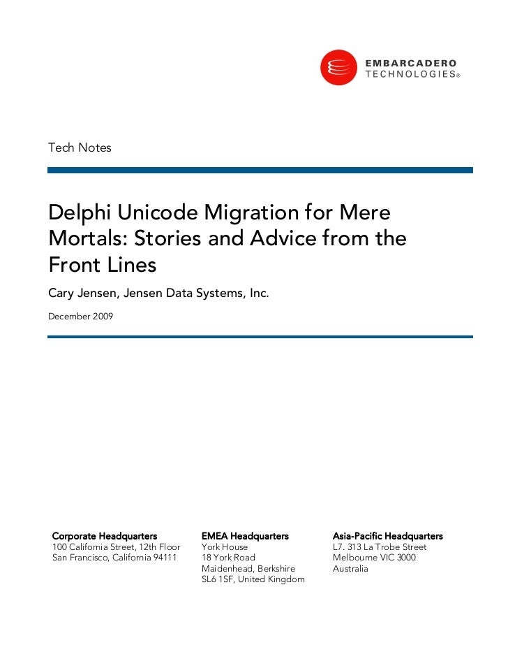 Tech NotesDelphi Unicode Migration for MereMortals: Stories and Advice from theFront LinesCary Jensen, Jensen Data Systems...