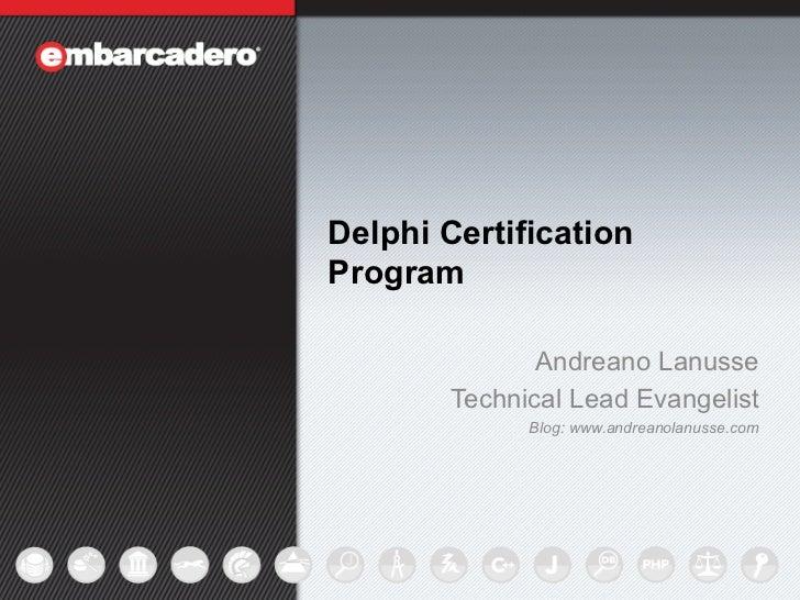 Delphi Certification    Program                   Andreano Lanusse            Technical Lead Evangelist                  B...