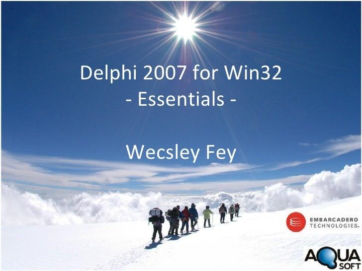 Delphi 2007 for Win32 - Essentials - Wecsley Fey