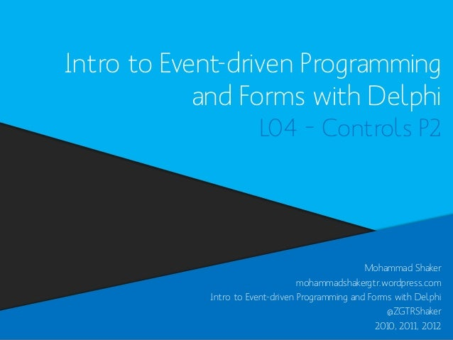 Intro to Event-driven Programming and Forms with Delphi L04 – Controls P2  Mohammad Shaker mohammadshakergtr.wordpress.com...
