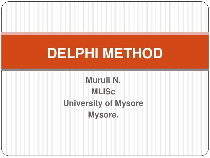 DELPHI METHOD<br />Muruli N.<br />MLISc<br />University of Mysore<br />Mysore. <br />
