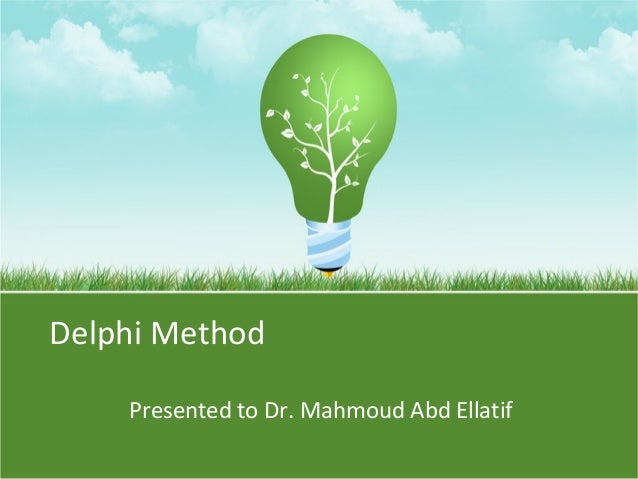 Delphi Method Presented to Dr. Mahmoud Abd Ellatif