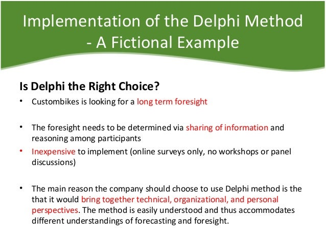delphi technique The delphi survey method is popular in many disciplines originally developed in the us as a means of forecasting future scenarios, this method has been used to determine the range of opinions on particular matters, to test questions of policy or clinical relevance, and to explore (or achieve.