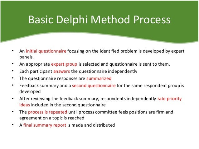 delphi method Additionally, because the delphi method was designed for practical research that could be used to inform practice, the delphi method was established in accordance with the philosophical assumptions consistent with dewey's pragmatism (dalkey & helmer, 1963.