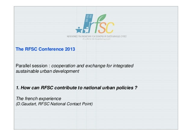 The RFSC Conference 2013  Parallel session : cooperation and exchange for integrated sustainable urban development  1. How...