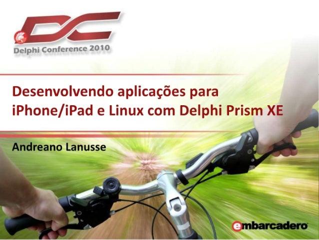 Desenvolvendo aplicações para iPhone/iPad e Linux com Delphi Prism XE