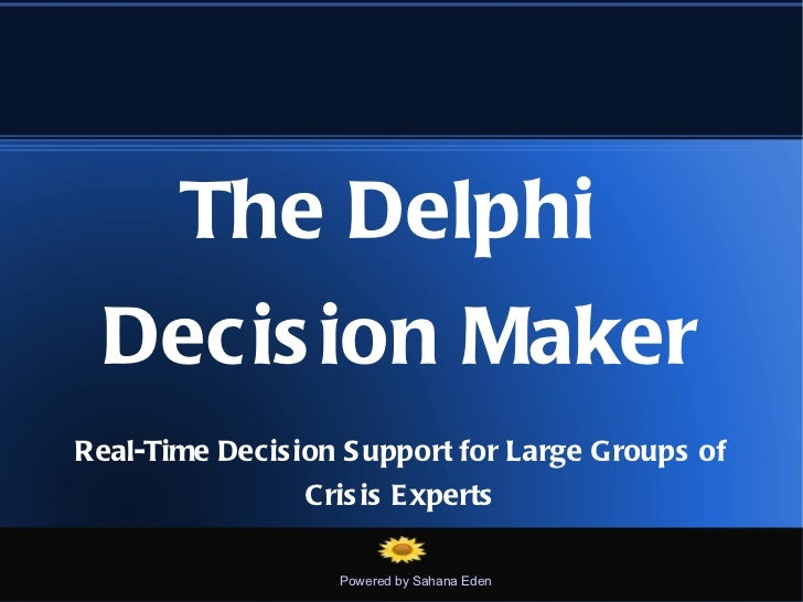 The Delphi  Decis ion MakerReal-Time Decis ion S upport for Large Groups of                C ris is E xperts              ...