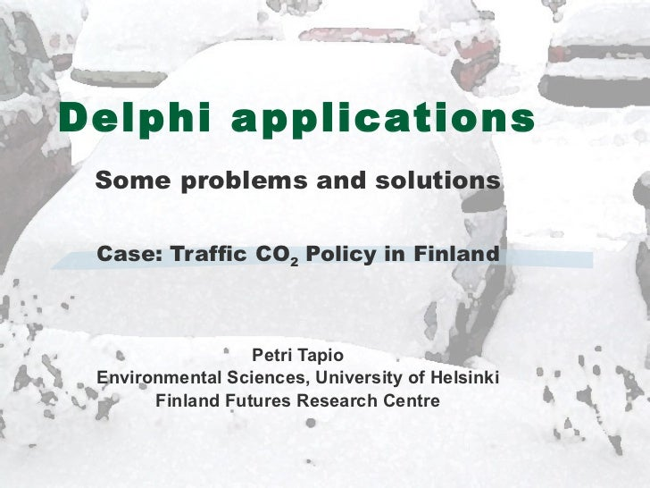 Delphi applications Some problems and solutions Case: Traffic CO 2  Policy in Finland Petri Tapio Environmental Sciences, ...