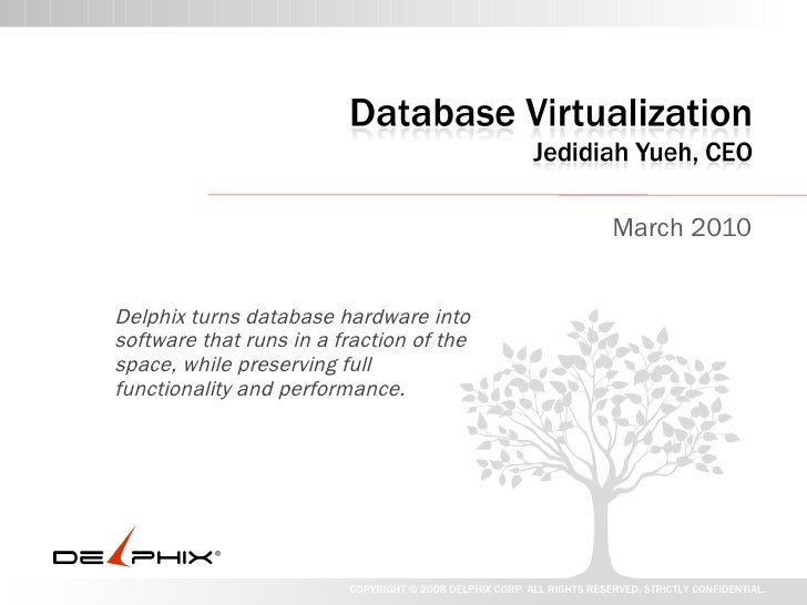 March 2010 Delphix turns database hardware into software that runs in a fraction of the space, while preserving full funct...