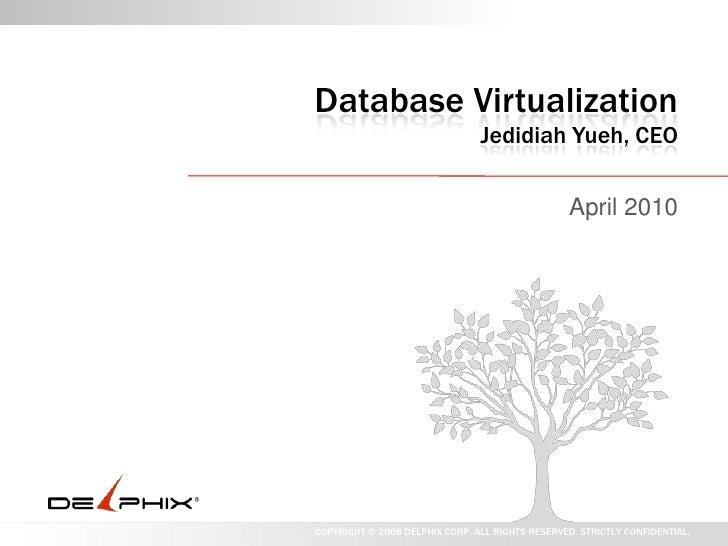 Database VirtualizationJedidiah Yueh, CEO<br />April 2010<br />
